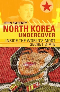 North Korea Undercover - Sweeney, John