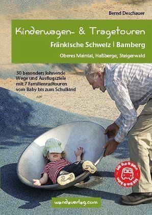 Kinderwagen-Wanderungen und Tragetouren Fränkische Schweiz   Bamberg - Deschauer, Bernd