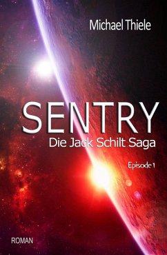 Sentry - Die Jack Schilt Saga (eBook, ePUB) - Thiele, Michael