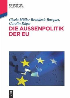 Die Außenpolitik der EU - Müller-Brandeck-Bocquet, Gisela; Rüger, Carolin
