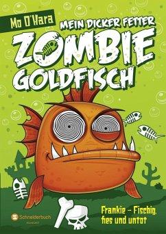 Frankie - Fischig, fies und untot / Mein dicker fetter Zombie-Goldfisch Bd.1 (eBook, ePUB) - O'Hara, Mo