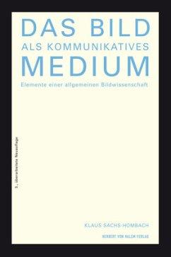 Das Bild als kommunikatives Medium - Sachs-Hombach, Klaus