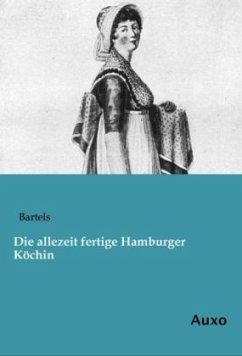 9783956220760 - Bartels: Die allezeit fertige Hamburger Köchin - Livre