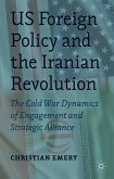 US Foreign Policy and the Iranian Revolution: The Cold War Dynamics of Engagement and Strategic Alliance