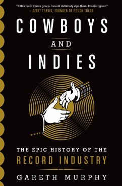 Cowboys and Indies: The Epic History of the Record Industry - Murphy, Gareth