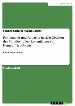 """Fiktionalität und Fantastik in """"Das Zeichen des Mondes"""", """"Der Rattenfänger von Hameln"""" & """"Golem"""" (eBook, PDF)"""