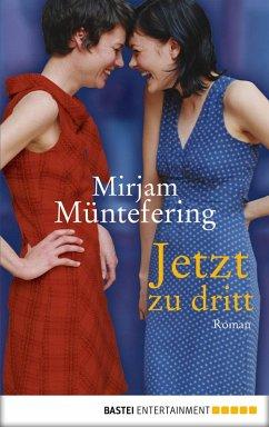 Jetzt zu dritt (eBook, ePUB) - Müntefering, Mirjam