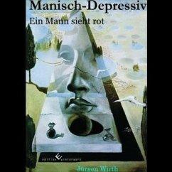 Manisch-Depressiv - Ein Mann sieht rot (eBook, ePUB) - Wirth, Jürgen