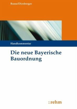 die neue bayerische bauordnung von j rgen busse franz dirnberger fachbuch. Black Bedroom Furniture Sets. Home Design Ideas