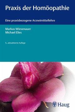 Praxis der Homöopathie - Wiesenauer, Markus; Elies, Michael