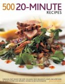 500 20-Minute Recipes: Fabulous, Fast Dishes for Every Occasion from Breakfasts, Soups and Appetizers to Main Courses and Desserts, Shown in