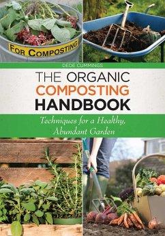 The Organic Composting Handbook: Techniques for a Healthy, Abundant Garden - Cummings, Dede
