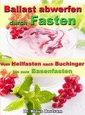 Ballast abwerfen durch Fasten – Vom Heilfasten nach Buchinger bis zum Basenfasten (eBook, ePUB)