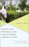 Witches, Tea Plantations, and Lives of Migrant Laborers in India (eBook, ePUB)