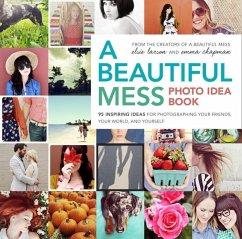 A Beautiful Mess Photo Idea Book (eBook, ePUB) - Larson, Elsie; Chapman, Emma