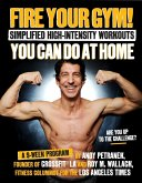 Fire Your Gym! Simplified High-Intensity Workouts You Can Do At Home (eBook, ePUB)
