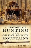 A History of Hunting in the Great Smoky Mountains (eBook, ePUB)