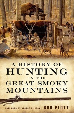 A History of Hunting in the Great Smoky Mountains (eBook, ePUB) - Plott, Bob
