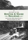 History of the Boston & Maine Railroad: Exploring New Hampshire's Rugged Heart by Rail (eBook, ePUB)