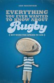 Everything You Ever Wanted to Know About Rugby But Were too Afraid to Ask (eBook, PDF)