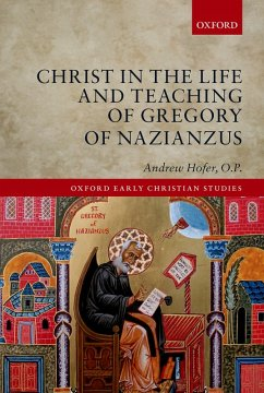 Christ in the Life and Teaching of Gregory of Nazianzus (eBook, PDF) - Hofer, O. P.