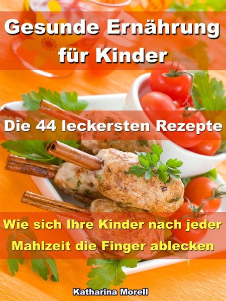 gesunde ern hrung f r kinder die 44 leckersten rezepte ebook epub von katharina morell. Black Bedroom Furniture Sets. Home Design Ideas