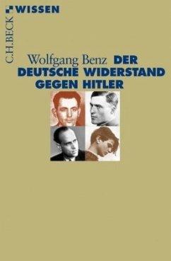 Der deutsche Widerstand gegen Hitler - Benz, Wolfgang