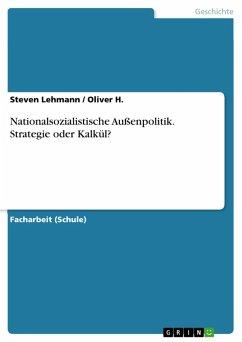 Nationalsozialistische Außenpolitik. Strategie oder Kalkül? (eBook, PDF)