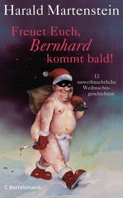 Freuet Euch, Bernhard kommt bald! (eBook, ePUB) - Martenstein, Harald