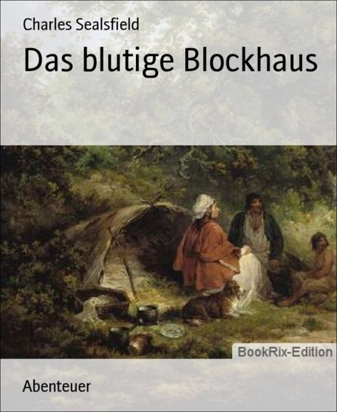 das blutige blockhaus ebook epub von charles sealsfield portofrei bei b. Black Bedroom Furniture Sets. Home Design Ideas
