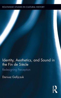 Identity, Aesthetics, and Sound in the Fin de Siècle (eBook, PDF) - Gafijczuk, Dariusz