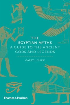 The Egyptian Myths: A Guide to the Ancient Gods and Legends - Shaw, Garry J.