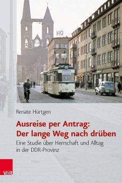 Ausreise per Antrag: Der lange Weg nach drüben - Hürtgen, Renate