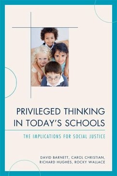 Privileged Thinking in Today's Schools (eBook, ePUB) - Barnett, David; Christian, Carol J.; Hughes, Richard; Wallace, Rocky