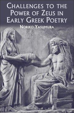 Challenges to the Power of Zeus in Early Greek Poetry (eBook, ePUB) - Yasumura, Noriko