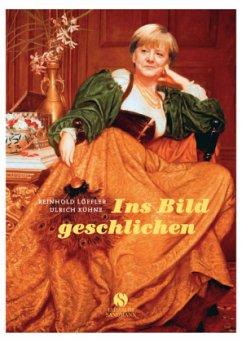 Ins Bild geschlichen - Löffler, Reinhold; Kühne, Ulrich