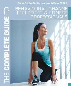 The Complete Guide to Behavioural Change for Sport and Fitness Professionals (eBook, PDF) - Bolitho, Sarah; Lawrence, Debbie; McNish, Elaine