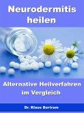 Neurodermitis heilen - Alternative Heilverfahren im Vergleich (eBook, ePUB)