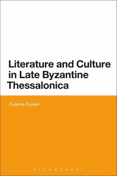 Literature and Culture in Late Byzantine Thessalonica (eBook, PDF) - Russell, Eugenia