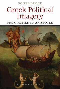Greek Political Imagery from Homer to Aristotle (eBook, ePUB) - Brock, Roger