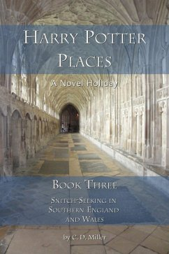 Harry Potter Places Book Three--Snitch-Seeking in Southern England and Wales (eBook, ePUB) - Miller, C. D.