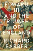 Edward III and the Triumph of England (eBook, ePUB)