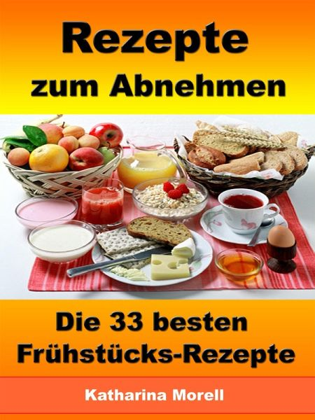 rezepte zum abnehmen die 33 besten fr hst cks rezepte mit tipps zum abnehmen von katharina. Black Bedroom Furniture Sets. Home Design Ideas