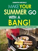 BBQ Cookbooks: Make Your Summer Go With A Bang! A Simple Guide To Barbecuing (eBook, ePUB)