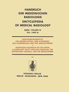 Röntgendiagnostik der Oberen Speise- und Atemwege, der Atemorgane und des Mediastinums Teil 4c / Roentgendiagnosis of the Upper Alimentary Tract and Air Passages, the Respiratory Organs, and the Mediastinum Part 4c - Schulze, Werner