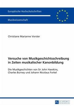 Versuche von Musikgeschichtsschreibung in Zeiten musikalischer Kanonbildung - Vorster, Christiane