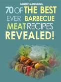 Barbecue Cookbook: 70 Time Tested Barbecue Meat Recipes....Revealed! (eBook, ePUB)