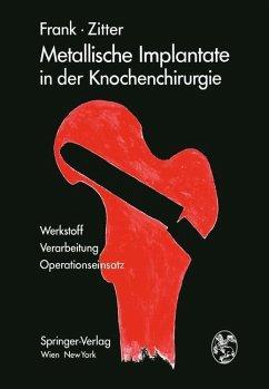 Metallische Implantate in der Knochenchirurgie - Frank, Erich;Zitter, Herbert