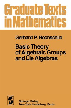 Basic Theory of Algebraic Groups and Lie Algebras - Hochschild, G. P.