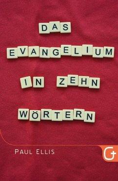 Das Evangelium in zehn Wörtern (eBook, ePUB) - Ellis, Paul